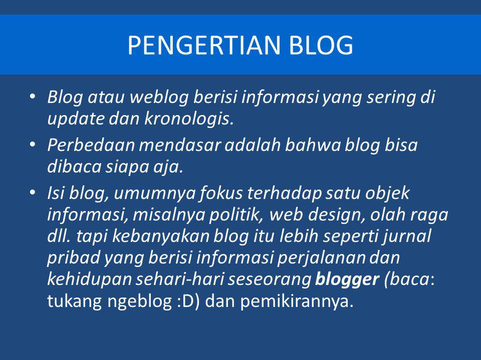 PENGERTIAN BLOG Blog atau weblog berisi informasi yang sering di update dan kronologis.