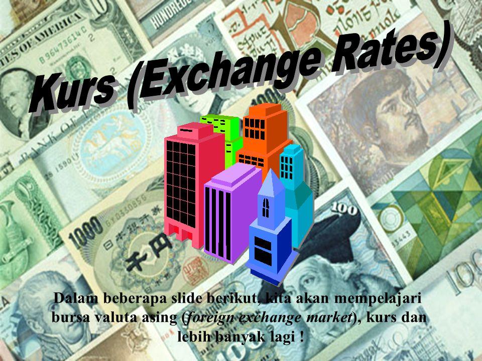 Chapter Five 16 Dalam beberapa slide berikut, kita akan mempelajari bursa valuta asing (foreign exchange market), kurs dan lebih banyak lagi !