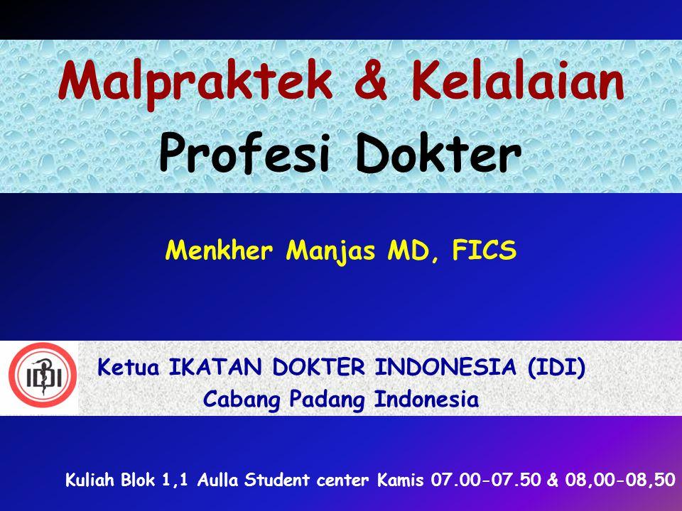 Malpraktek & Kelalaian Profesi Dokter Menkher Manjas MD, FICS Ketua IKATAN DOKTER INDONESIA (IDI) Cabang Padang Indonesia Kuliah Blok 1,1 Aulla Studen