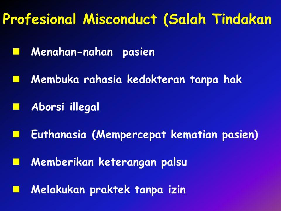 Profesional Misconduct (Salah Tindakan Menahan-nahan pasien Membuka rahasia kedokteran tanpa hak Aborsi illegal Euthanasia (Mempercepat kematian pasie