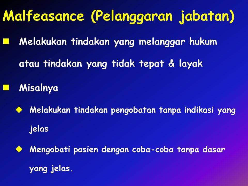 Malfeasance (Pelanggaran jabatan) Melakukan tindakan yang melanggar hukum atau tindakan yang tidak tepat & layak Misalnya  Melakukan tindakan pengoba