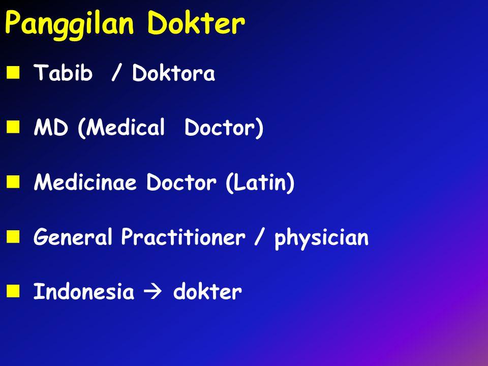 Panggilan Dokter Tabib / Doktora MD (Medical Doctor) Medicinae Doctor (Latin) General Practitioner / physician Indonesia  dokter