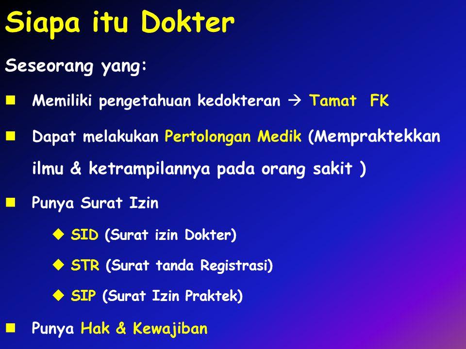 Siapa itu Dokter Seseorang yang: Memiliki pengetahuan kedokteran  Tamat FK Dapat melakukan Pertolongan Medik (M empraktekkan ilmu & ketrampilannya pa