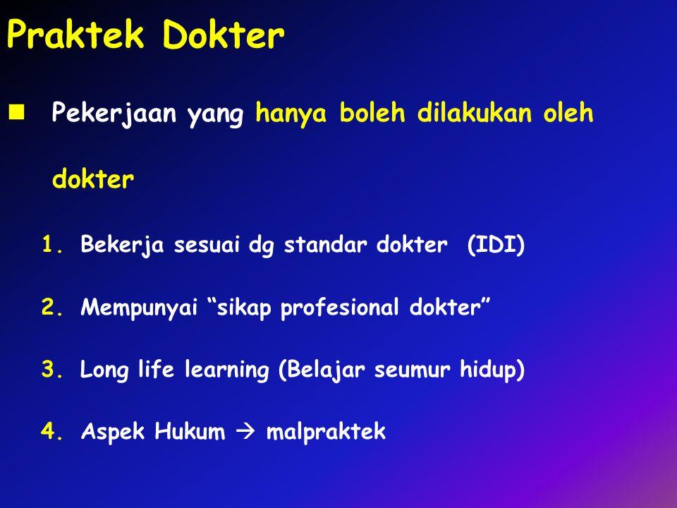 """Praktek Dokter Pekerjaan yang hanya boleh dilakukan oleh dokter 1.Bekerja sesuai dg standar dokter (IDI) 2.Mempunyai """"sikap profesional dokter"""" 3.Long"""
