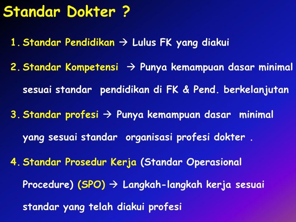 1.Standar Pendidikan  Lulus FK yang diakui 2.Standar Kompetensi  Punya kemampuan dasar minimal sesuai standar pendidikan di FK & Pend. berkelanjutan