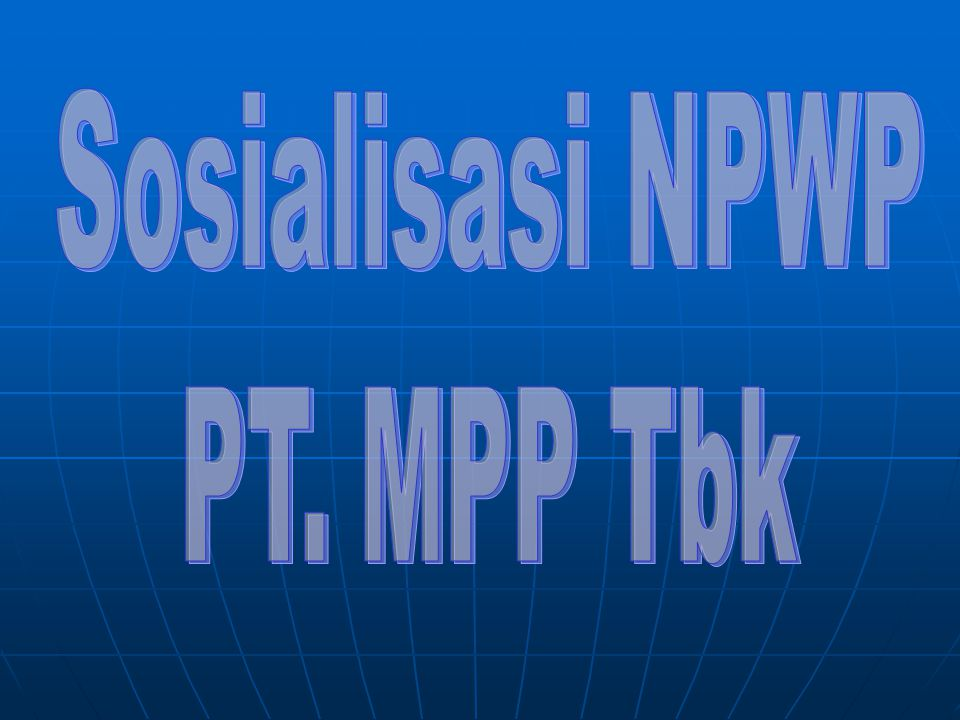 Hal-hal yg berkaitan dgn NPWP : 1.