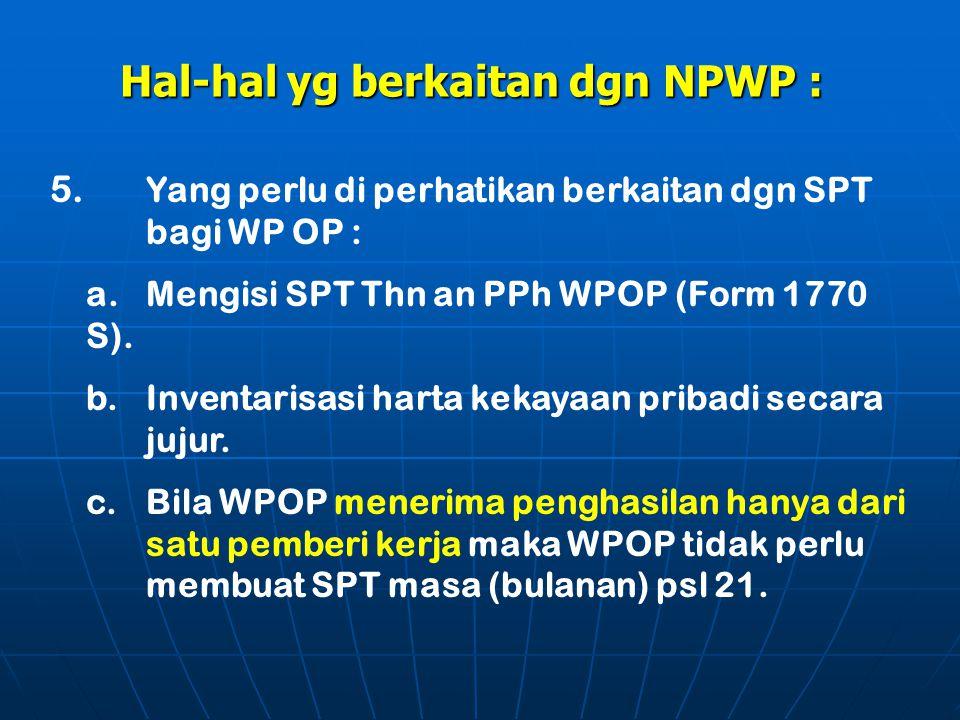 Hal-hal yg berkaitan dgn NPWP : 5. Yang perlu di perhatikan berkaitan dgn SPT bagi WP OP : a.Mengisi SPT Thn an PPh WPOP (Form 1770 S). b. Inventarisa