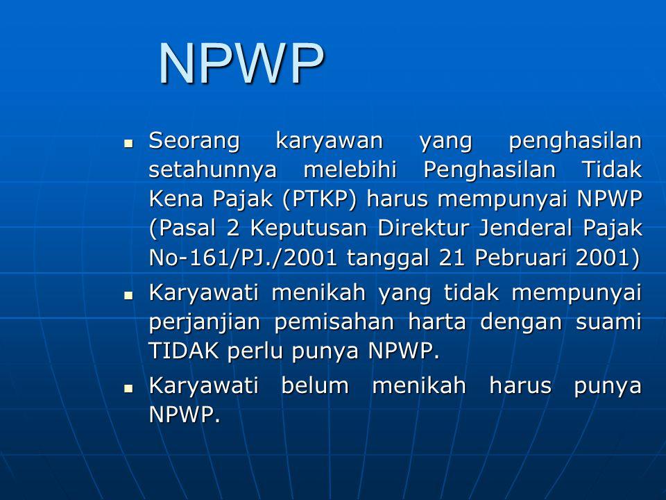 NPWP Seorang karyawan yang penghasilan setahunnya melebihi Penghasilan Tidak Kena Pajak (PTKP) harus mempunyai NPWP (Pasal 2 Keputusan Direktur Jender
