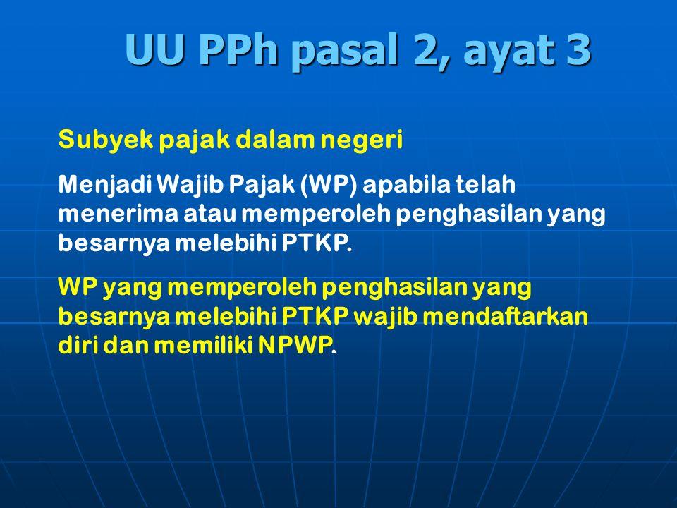 UU PPh pasal 2, ayat 3 Subyek pajak dalam negeri Menjadi Wajib Pajak (WP) apabila telah menerima atau memperoleh penghasilan yang besarnya melebihi PT