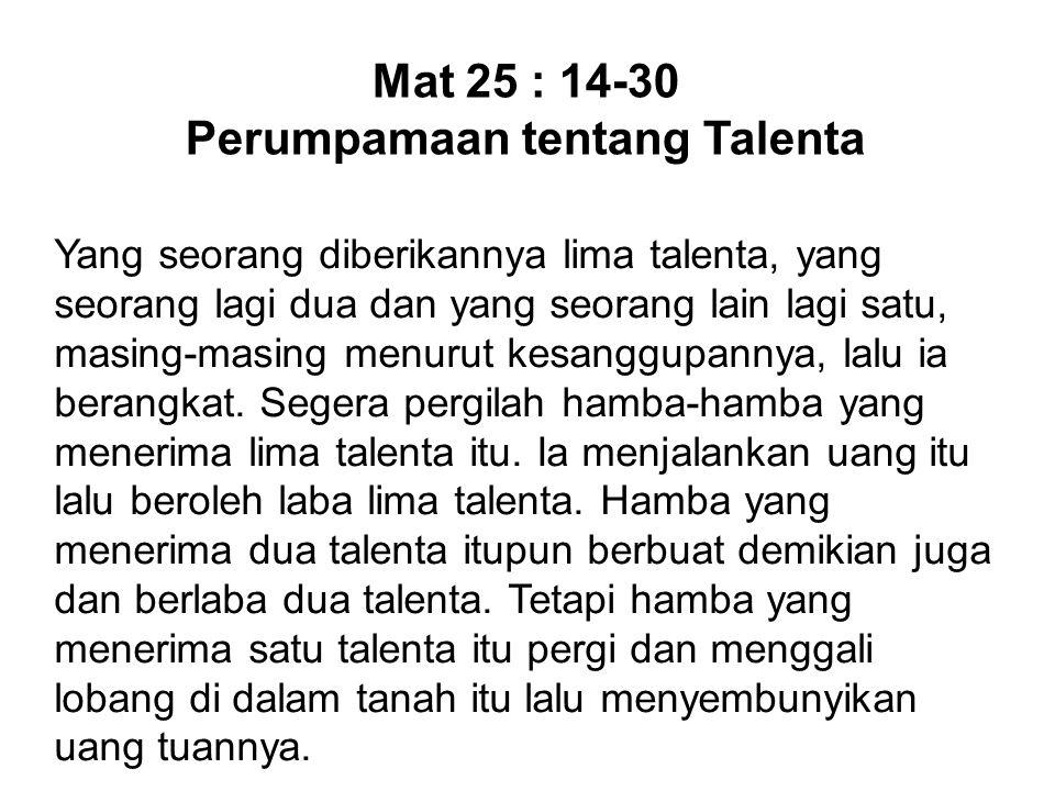 Orang yang mempunyai 2 talenta, jika ia mau mengembangkannya, maka ia akan beroleh 2 talenta lagi.