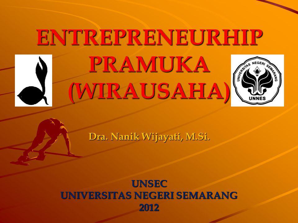 ENTREPRENEURHIPPRAMUKA(WIRAUSAHA) UNSEC UNIVERSITAS NEGERI SEMARANG 2012 Dra. Nanik Wijayati, M.Si.