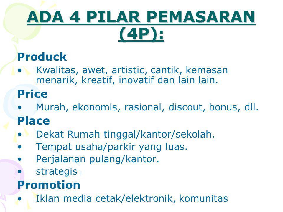 ADA 4 PILAR PEMASARAN (4P): Produck Kwalitas, awet, artistic, cantik, kemasan menarik, kreatif, inovatif dan lain lain.