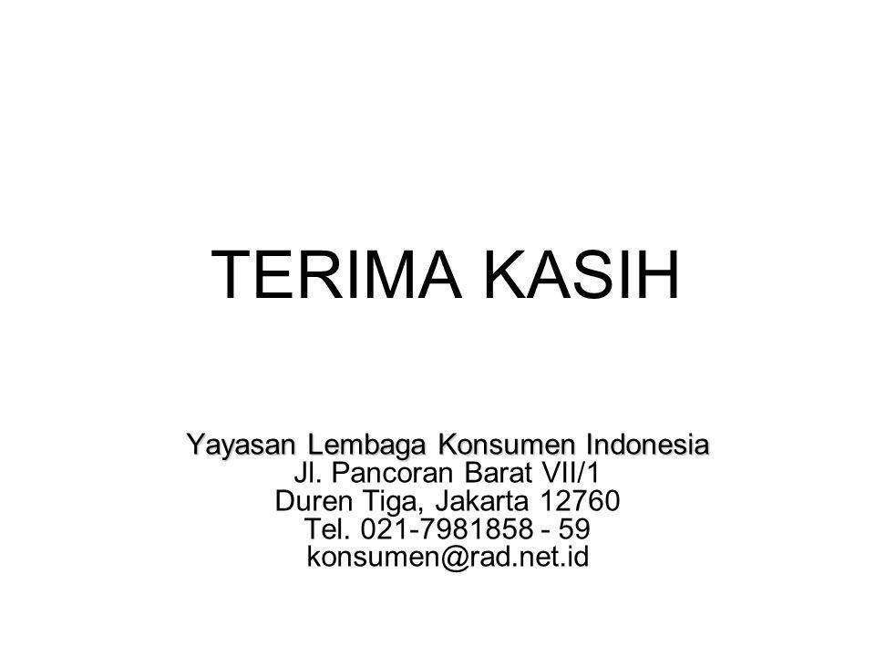 TERIMA KASIH Yayasan Lembaga Konsumen Indonesia Jl. Pancoran Barat VII/1 Duren Tiga, Jakarta 12760 Tel. 021-7981858 - 59 konsumen@rad.net.id