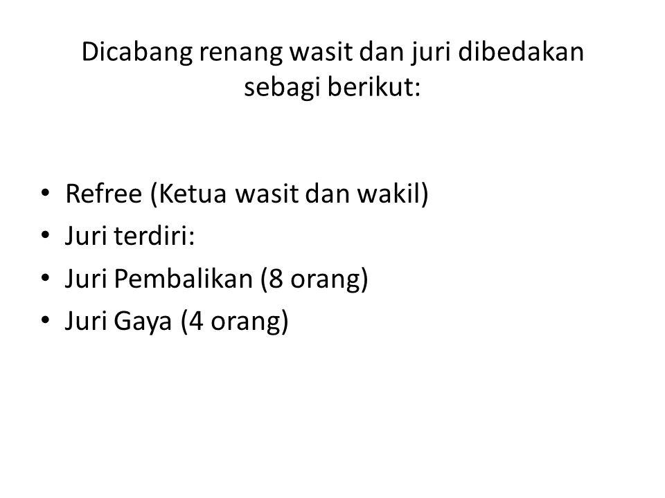 Dicabang renang wasit dan juri dibedakan sebagi berikut: Refree (Ketua wasit dan wakil) Juri terdiri: Juri Pembalikan (8 orang) Juri Gaya (4 orang)