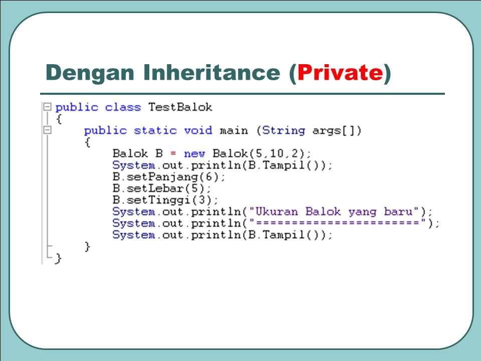 Dengan Inheritance (Private)