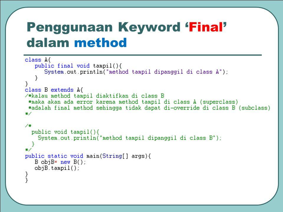 Penggunaan Keyword 'Final' dalam method Contoh final method :