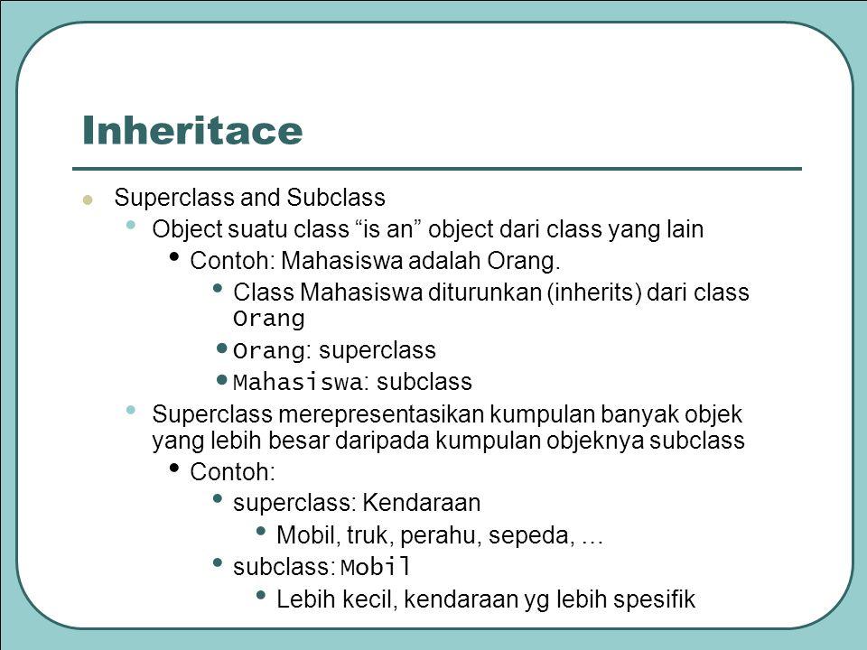 """Inheritace Superclass and Subclass Object suatu class """"is an"""" object dari class yang lain Contoh: Mahasiswa adalah Orang. Class Mahasiswa diturunkan ("""