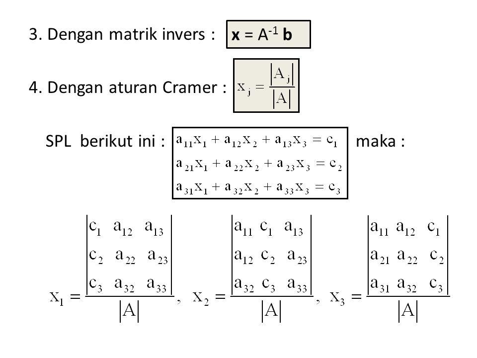 3. Dengan matrik invers : 4. Dengan aturan Cramer : SPL berikut ini : maka : x = A -1 b