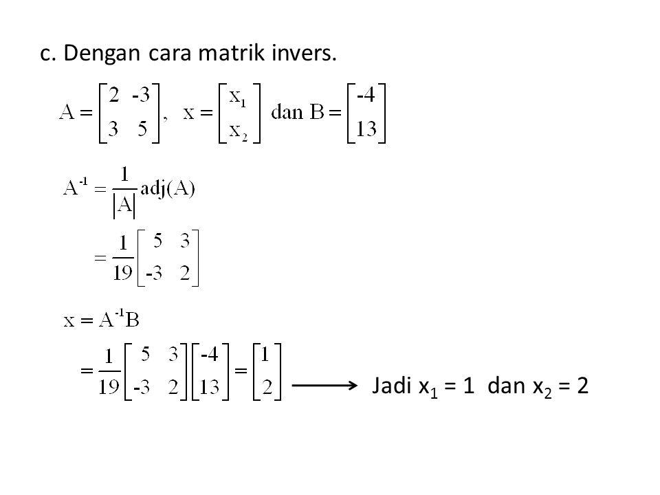 c. Dengan cara matrik invers. Jadi x 1 = 1 dan x 2 = 2