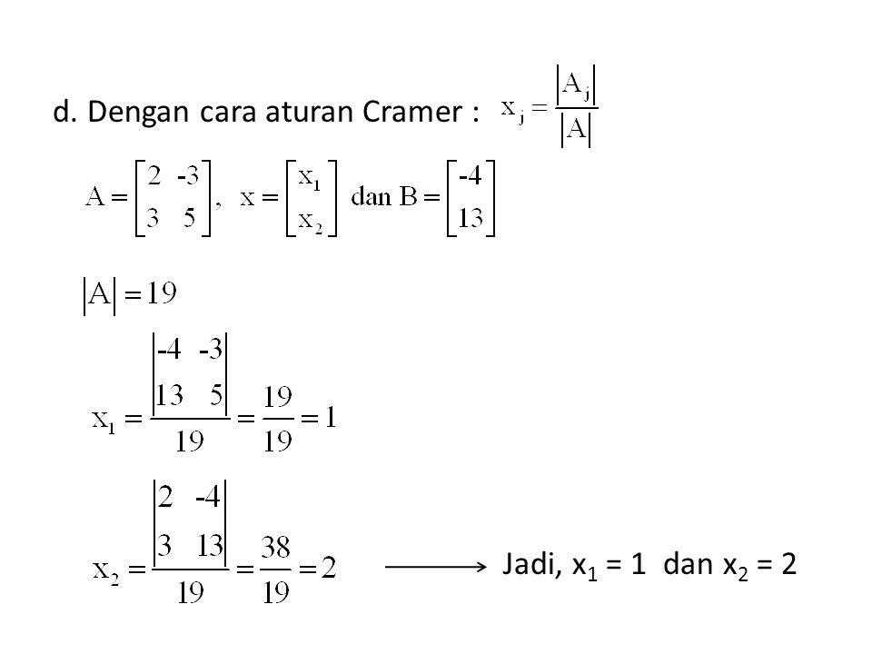 d. Dengan cara aturan Cramer : Jadi, x 1 = 1 dan x 2 = 2