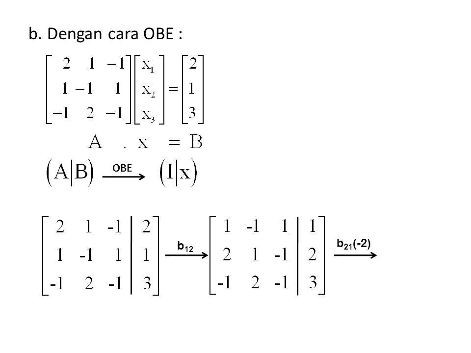 b. Dengan cara OBE : OBE b 12 b 21 (-2)
