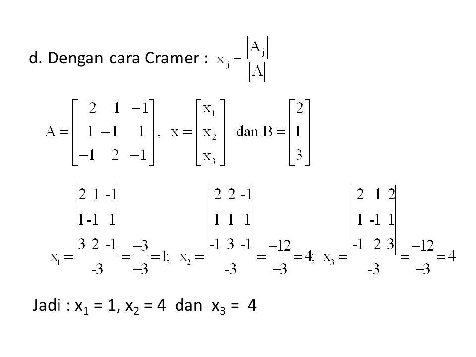 d. Dengan cara Cramer : Jadi : x 1 = 1, x 2 = 4 dan x 3 = 4