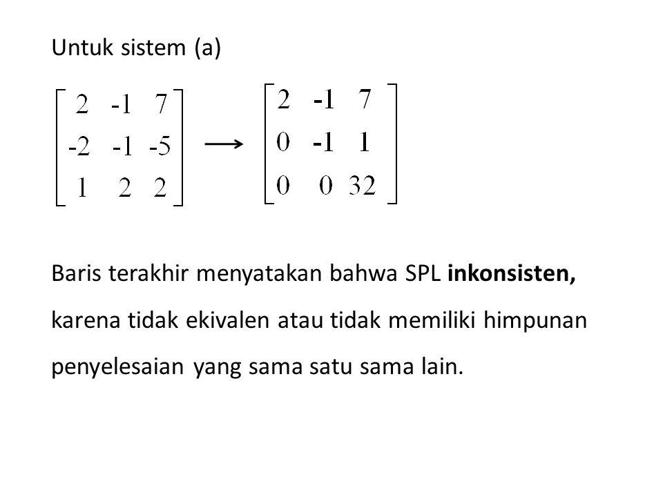 Baris terakhir menyatakan bahwa SPL inkonsisten, karena tidak ekivalen atau tidak memiliki himpunan penyelesaian yang sama satu sama lain. Untuk siste
