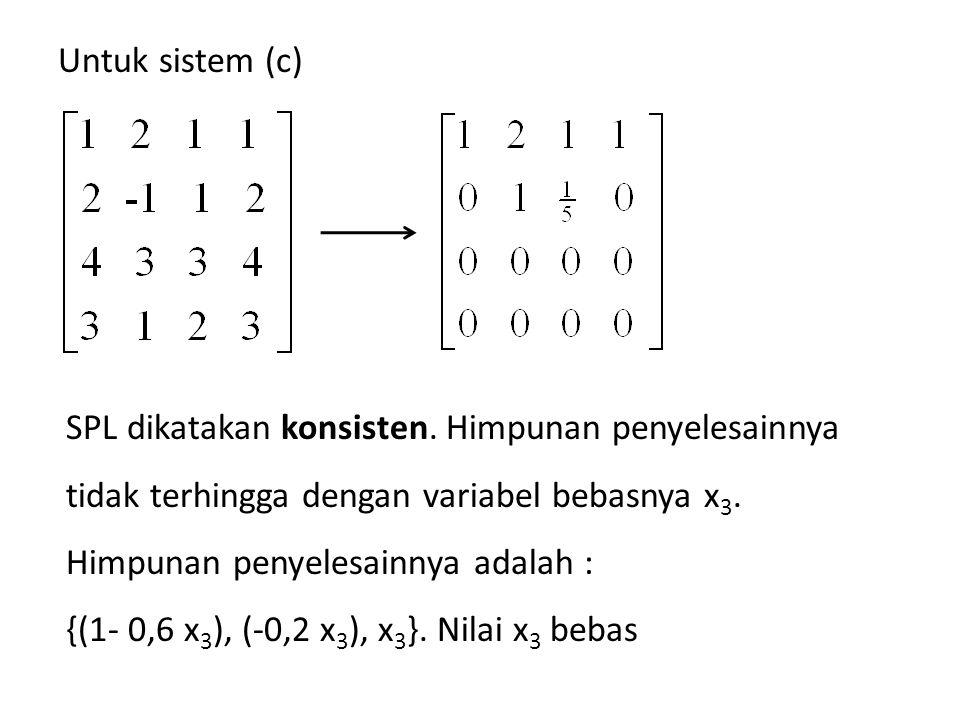 SPL dikatakan konsisten. Himpunan penyelesainnya tidak terhingga dengan variabel bebasnya x 3. Himpunan penyelesainnya adalah : {(1- 0,6 x 3 ), (-0,2