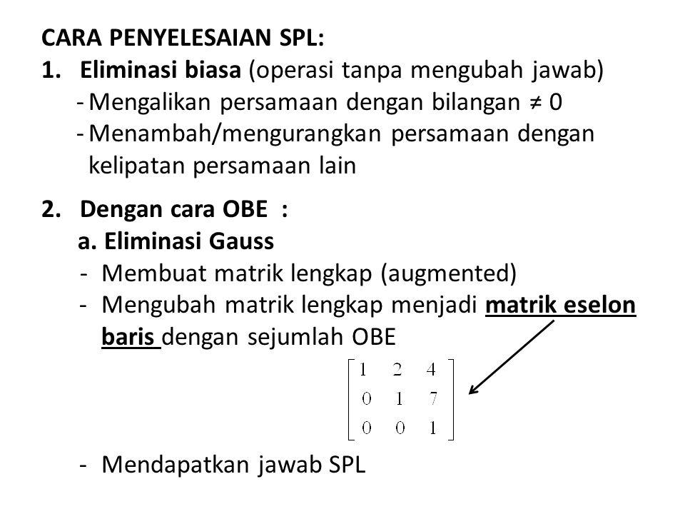 CARA PENYELESAIAN SPL: 1.Eliminasi biasa (operasi tanpa mengubah jawab) -Mengalikan persamaan dengan bilangan ≠ 0 -Menambah/mengurangkan persamaan den