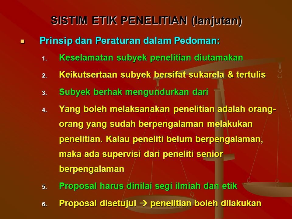 SISTIM ETIK PENELITIAN (lanjutan) Prinsip dan Peraturan dalam Pedoman: Prinsip dan Peraturan dalam Pedoman: 1.