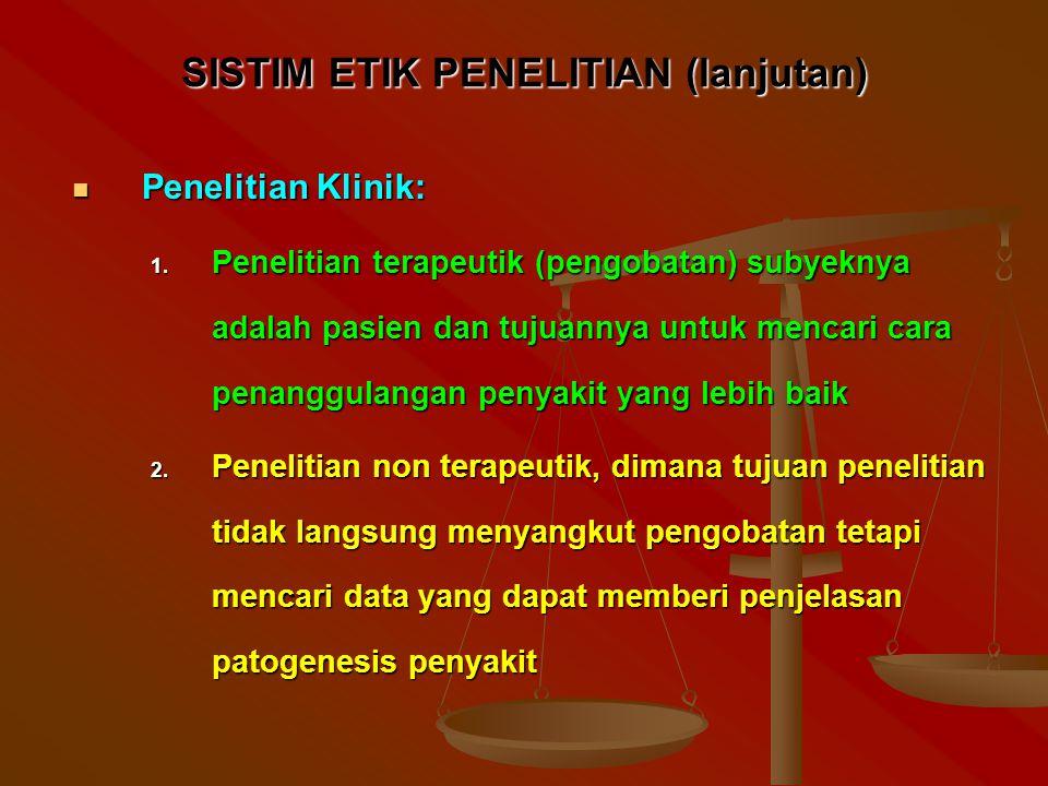 SISTIM ETIK PENELITIAN (lanjutan) Penelitian Klinik: Penelitian Klinik: 1.