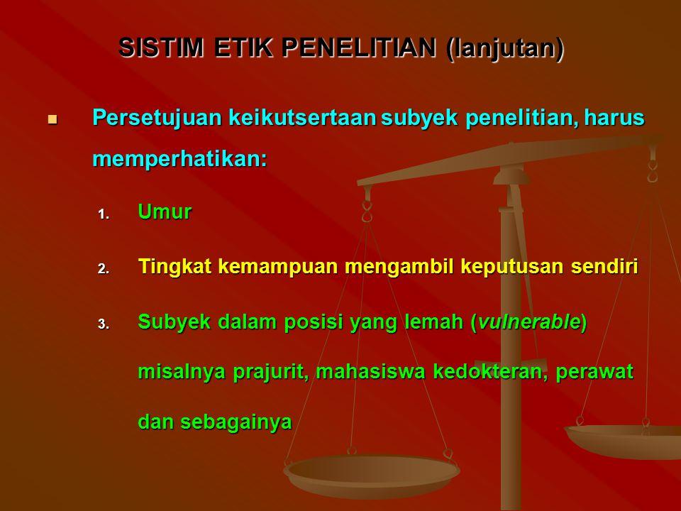 SISTIM ETIK PENELITIAN (lanjutan) Persetujuan keikutsertaan subyek penelitian, harus memperhatikan: Persetujuan keikutsertaan subyek penelitian, harus memperhatikan: 1.