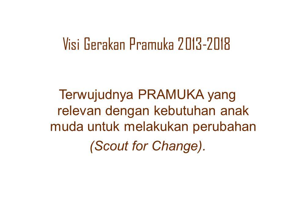 Visi Gerakan Pramuka 2013-2018 Terwujudnya PRAMUKA yang relevan dengan kebutuhan anak muda untuk melakukan perubahan (Scout for Change).