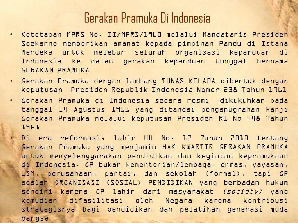 Gerakan Pramuka Di Indonesia Ketetapan MPRS No. II/MPRS/1960 melalui Mandataris Presiden Soekarno memberikan amanat kepada pimpinan Pandu di Istana Me