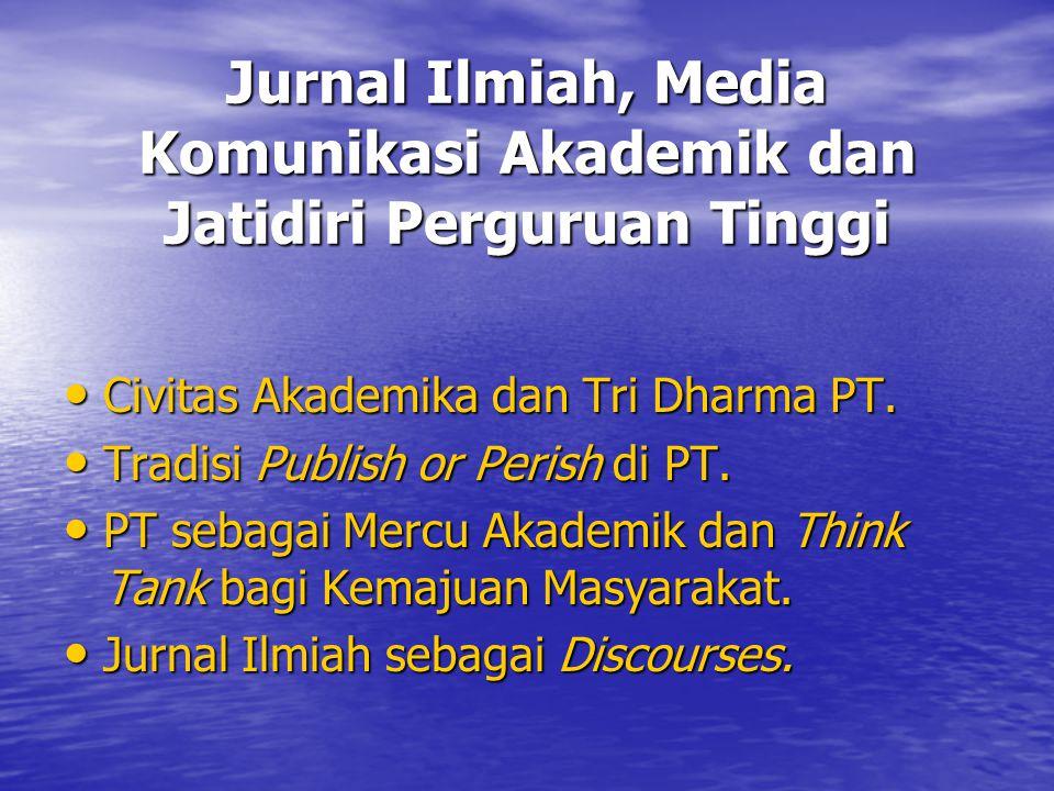 Jurnal Ilmiah, Media Komunikasi Akademik dan Jatidiri Perguruan Tinggi Civitas Akademika dan Tri Dharma PT.