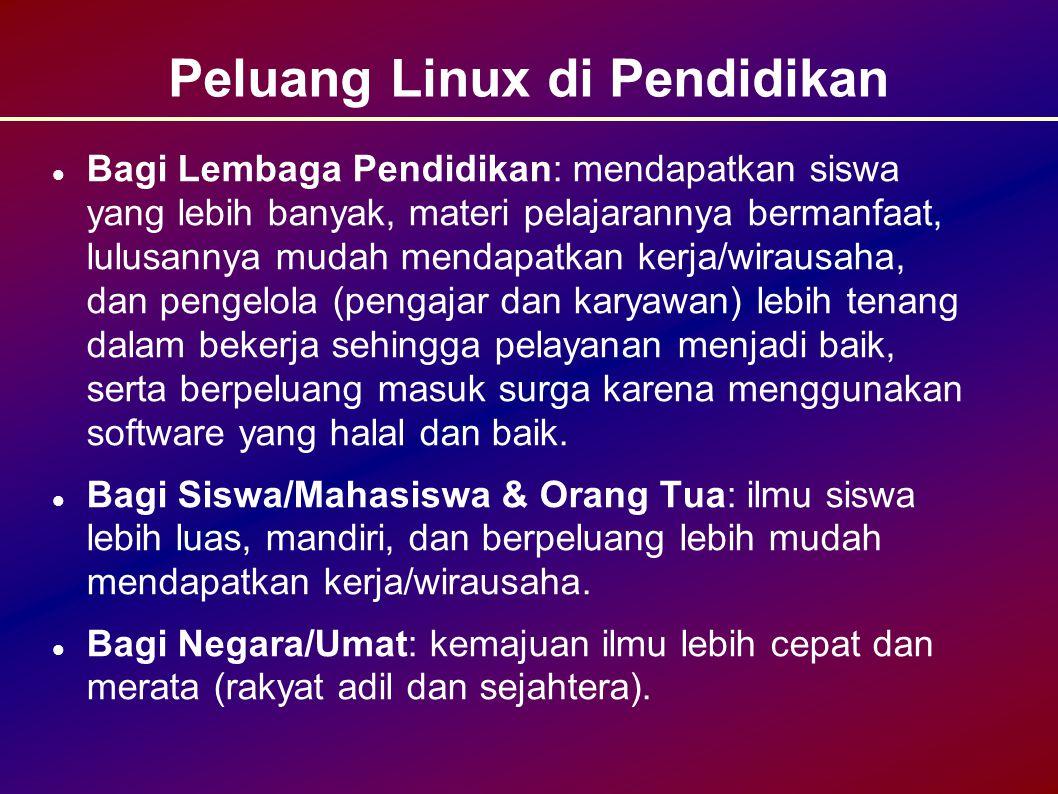 Peluang Linux di Pendidikan Bagi Lembaga Pendidikan: mendapatkan siswa yang lebih banyak, materi pelajarannya bermanfaat, lulusannya mudah mendapatkan kerja/wirausaha, dan pengelola (pengajar dan karyawan) lebih tenang dalam bekerja sehingga pelayanan menjadi baik, serta berpeluang masuk surga karena menggunakan software yang halal dan baik.