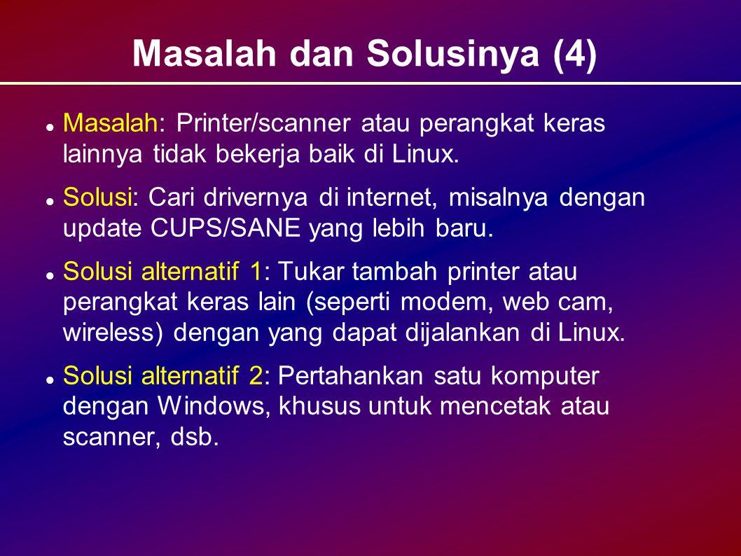 Masalah dan Solusinya (4) Masalah: Printer/scanner atau perangkat keras lainnya tidak bekerja baik di Linux.