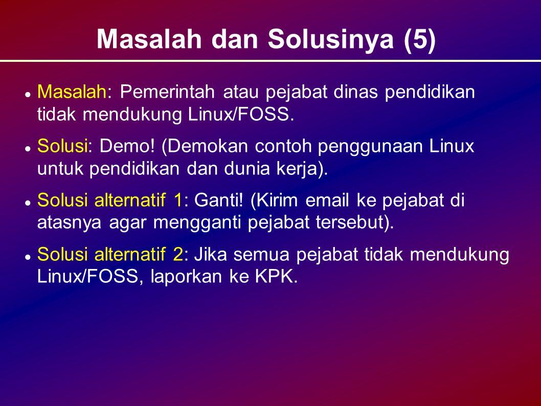 Masalah dan Solusinya (5) Masalah: Pemerintah atau pejabat dinas pendidikan tidak mendukung Linux/FOSS.