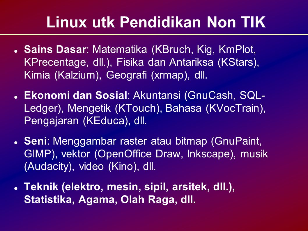 Linux utk Pendidikan Non TIK Sains Dasar: Matematika (KBruch, Kig, KmPlot, KPrecentage, dll.), Fisika dan Antariksa (KStars), Kimia (Kalzium), Geografi (xrmap), dll.