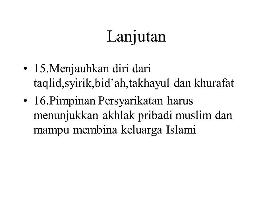 Lanjutan 15.Menjauhkan diri dari taqlid,syirik,bid'ah,takhayul dan khurafat 16.Pimpinan Persyarikatan harus menunjukkan akhlak pribadi muslim dan mamp