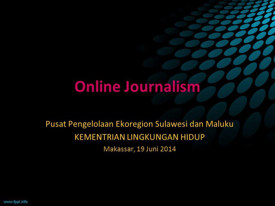 Online Journalism Pusat Pengelolaan Ekoregion Sulawesi dan Maluku KEMENTRIAN LINGKUNGAN HIDUP Makassar, 19 Juni 2014