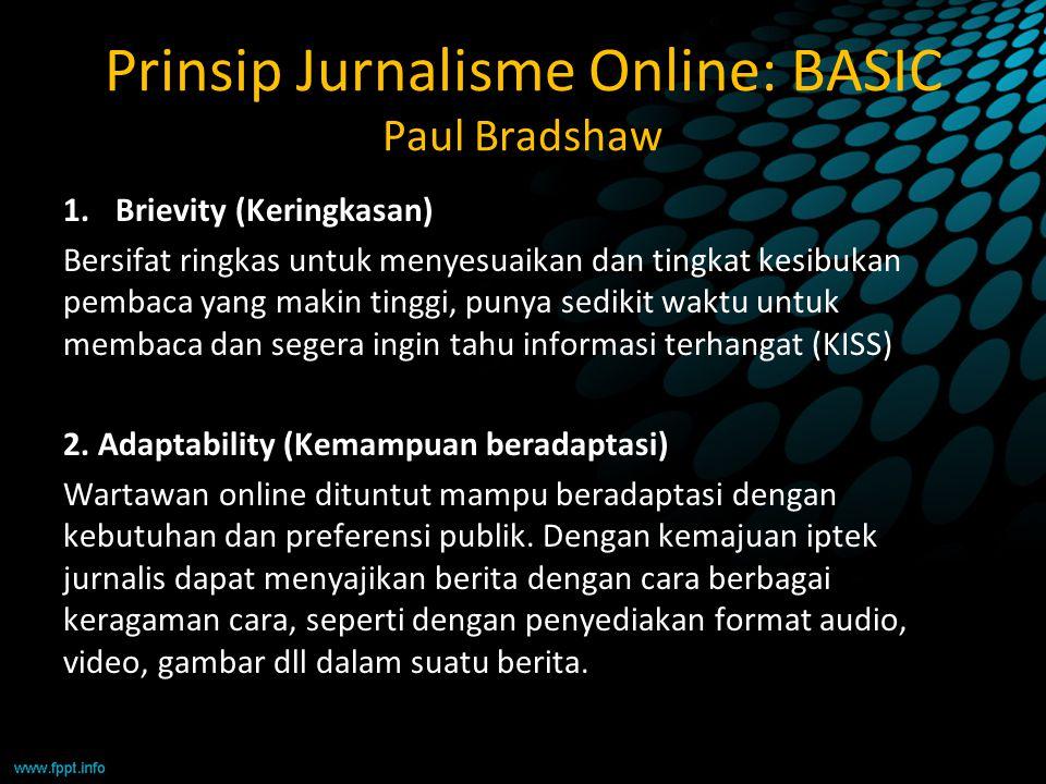 Prinsip Jurnalisme Online: BASIC Paul Bradshaw 1.Brievity (Keringkasan) Bersifat ringkas untuk menyesuaikan dan tingkat kesibukan pembaca yang makin t