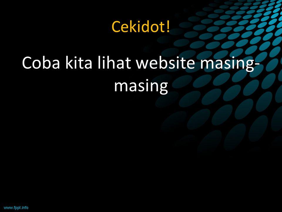 Cekidot! Coba kita lihat website masing- masing