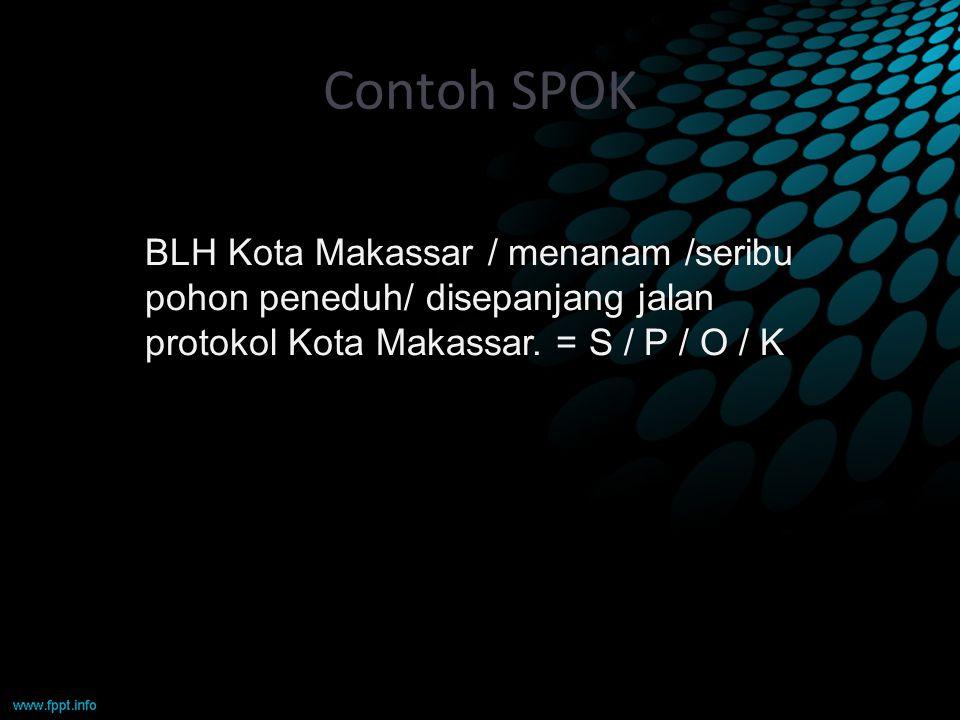 Contoh SPOK Kalimat Dasar Berpola S P O K BLH Kota Makassar / menanam /seribu pohon peneduh/ disepanjang jalan protokol Kota Makassar. = S / P / O / K