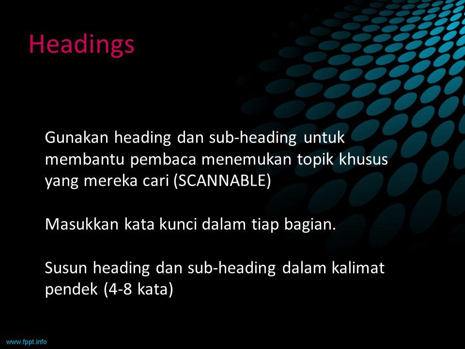 Headings Gunakan heading dan sub-heading untuk membantu pembaca menemukan topik khusus yang mereka cari (SCANNABLE) Masukkan kata kunci dalam tiap bag
