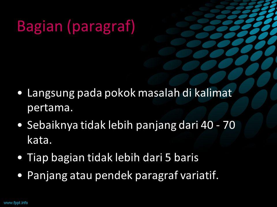 Bagian (paragraf) Langsung pada pokok masalah di kalimat pertama. Sebaiknya tidak lebih panjang dari 40 - 70 kata. Tiap bagian tidak lebih dari 5 bari