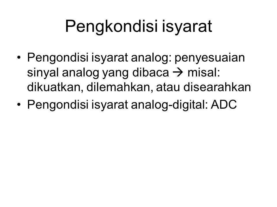 Pengkondisi isyarat Pengondisi isyarat analog: penyesuaian sinyal analog yang dibaca  misal: dikuatkan, dilemahkan, atau disearahkan Pengondisi isyar