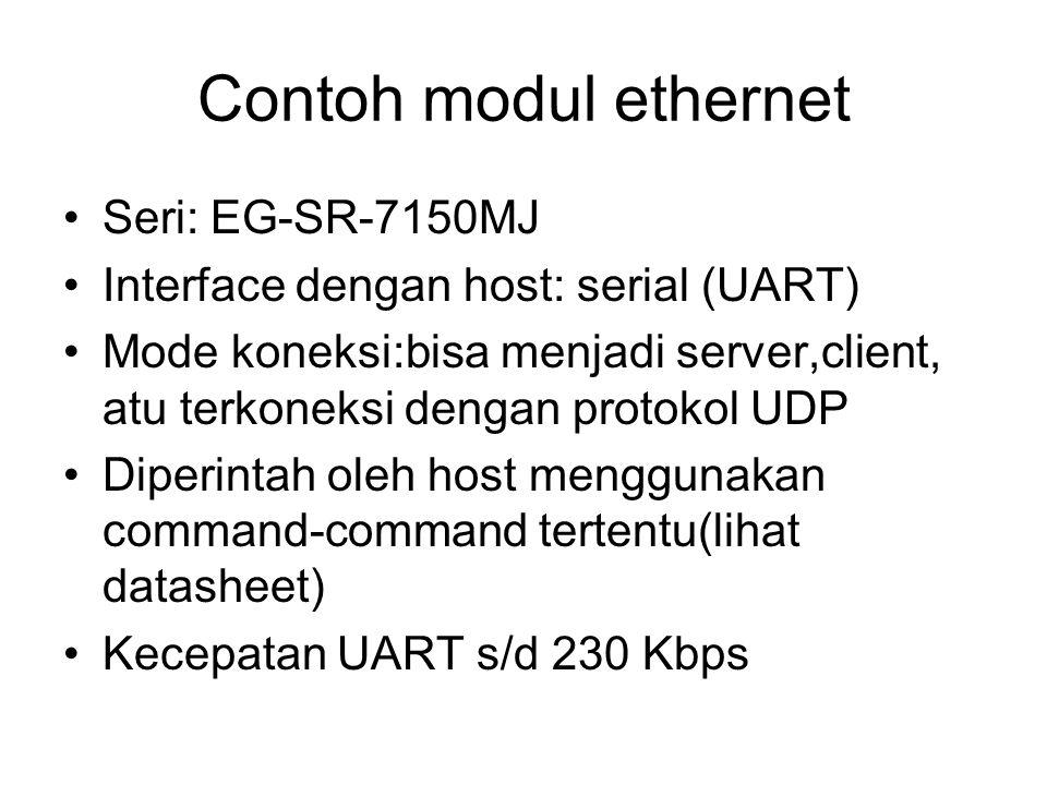 Contoh modul ethernet Seri: EG-SR-7150MJ Interface dengan host: serial (UART) Mode koneksi:bisa menjadi server,client, atu terkoneksi dengan protokol