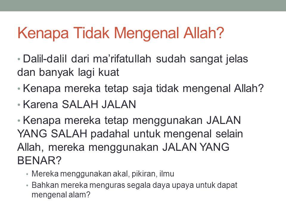 Kenapa Tidak Mengenal Allah? Dalil-dalil dari ma'rifatullah sudah sangat jelas dan banyak lagi kuat Kenapa mereka tetap saja tidak mengenal Allah? Kar