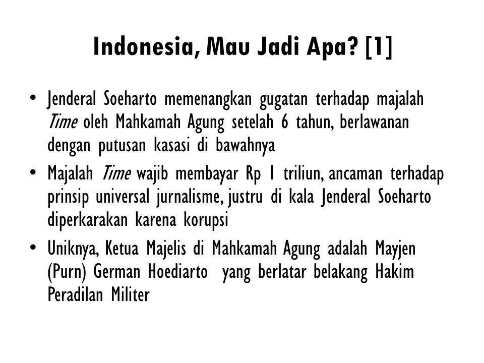 Indonesia, Mau Jadi Apa? [1] Jenderal Soeharto memenangkan gugatan terhadap majalah Time oleh Mahkamah Agung setelah 6 tahun, berlawanan dengan putusa